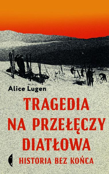Alice Lugen Tragedia naPrzełęczy Diatłowa